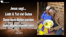 2015-05-05 - Lieben-Gutes tun-Akten werden bald geschlossen-Lebensbuch geschlossen-Liebesbrief von Jesus